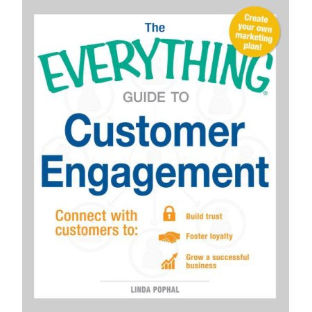 The Everything Guide to Customer Engagement: Connect with Customers to Build Trust, Foster Loyalty, and Grow a Successful Business Paperback