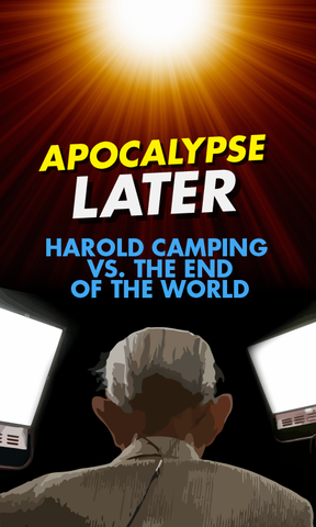 Apocalypse Later: Harold Camping Vs. The End of the World (MOVIE)