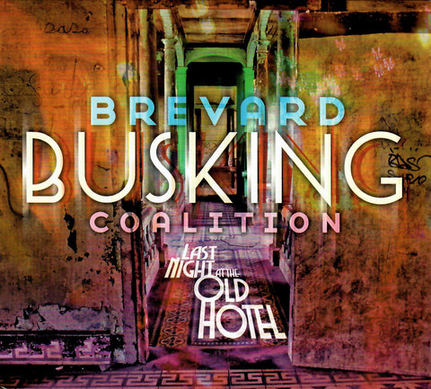 Brevard Busking Coalition: Last Night At The Old Hotel (CD)