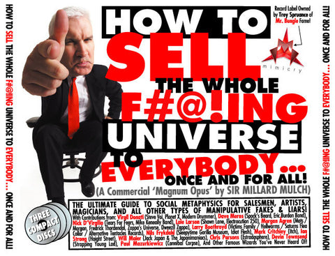 "Sir Millard Mulch - ""How To Sell The Whole F#@!ing Universe To Everybody... Once And For All!"" (CDs)"