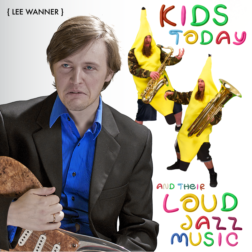 Lee Wanner: Kids Today And Their Loud Jazz Music (DIGITAL DOWNLOAD)