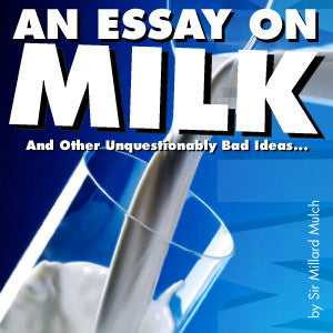 "Dr. Zoltan Presents Sir Millard Mulch - ""An Essay On Milk, And Other Unquestionably Bad Ideas..."""