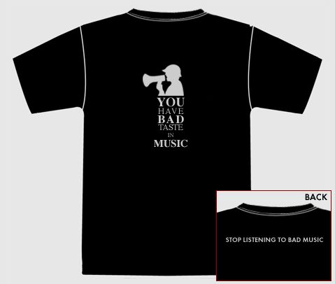 You Have Bad Taste In Music - T-Shirt