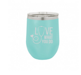 Love What You Do 12oz Insulated Tumbler