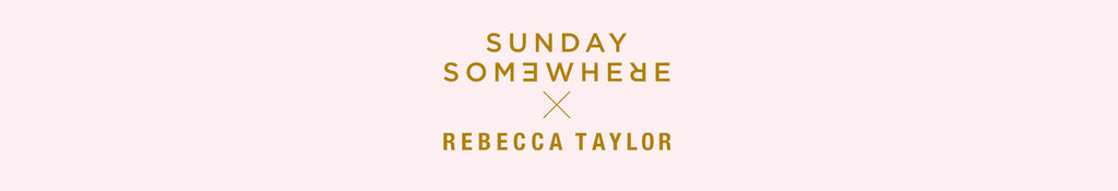 Sunday Somewhere x Rebecca Taylor