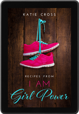Recipes from I Am Girl Power - Katie Cross Chick Lit