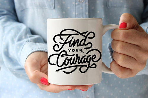 Find Courage Mug Coffee Mug Quote Coffee Cup