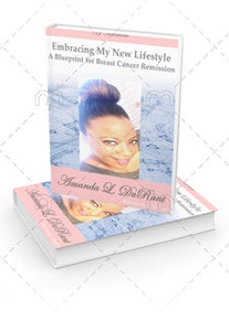 💞***PRE-ORDER*** 💞Embracing My New Lifestyle: A Blueprint for Breast Cancer Remission
