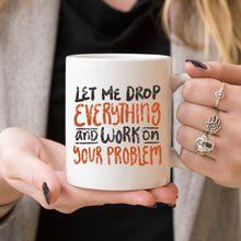 Load image into Gallery viewer, 11oz Coffee Mug - Let Me Drop Everything And ... -