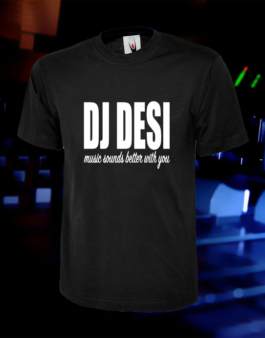 DJ DESI - Music sounds better with you T-SHIRT