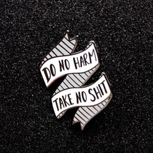 Load image into Gallery viewer, Do no Harm, Take no Shit Hard Enamel Pin