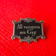 Load image into Gallery viewer, All Vampires are Gay // There is No Such Thing as a Hetero Vampire Enamel Pin