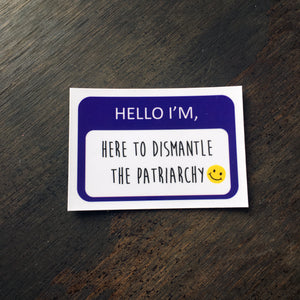 Hello I'm Here to Dismantle the Patriarchy Magnet