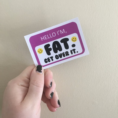 Hello I'm FAT GET OVER IT :) Magnet