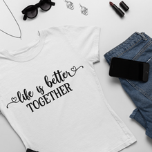 Charger l'image dans la galerie, T-shirt Femme Personnalisé Life is better together