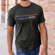 Load image into Gallery viewer, Your Nation. My Nation. OUR Nation. Mens T-Shirt