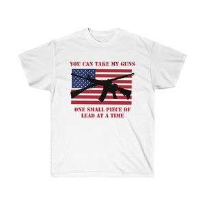 """You Can Take My Guns... One Small Piece of Lead at a Time"" T-Shirt"