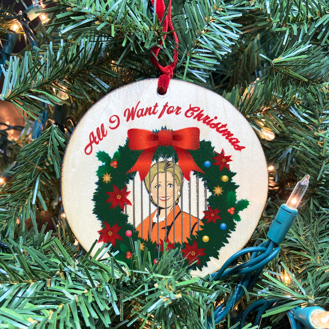 All I Want for Christmas is Hillary Behind Bars Wooden Ornament, USA Made
