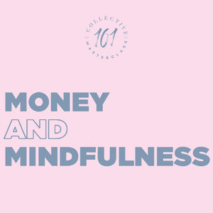 Money & Mindfulness: Living a Life of Abundance Masterclass