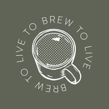Load image into Gallery viewer, Brew to live, live to brew t-shirt