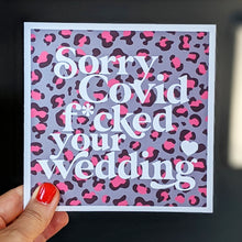 Load image into Gallery viewer, Sorry Covid f*cked your wedding card