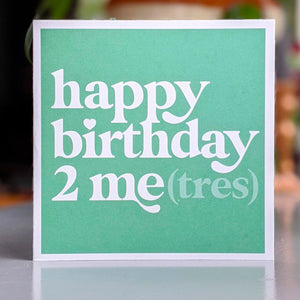 Happy birthday 2 me(tres) card