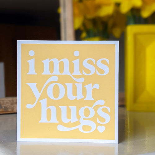 I miss your hugs card