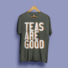 Load image into Gallery viewer, Teas are good t-shirt