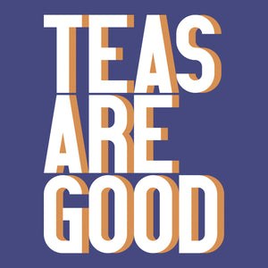 Teas are good t-shirt