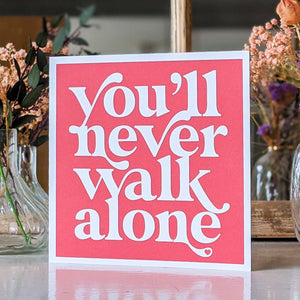 You'll never walk alone card