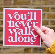Load image into Gallery viewer, You'll never walk alone card