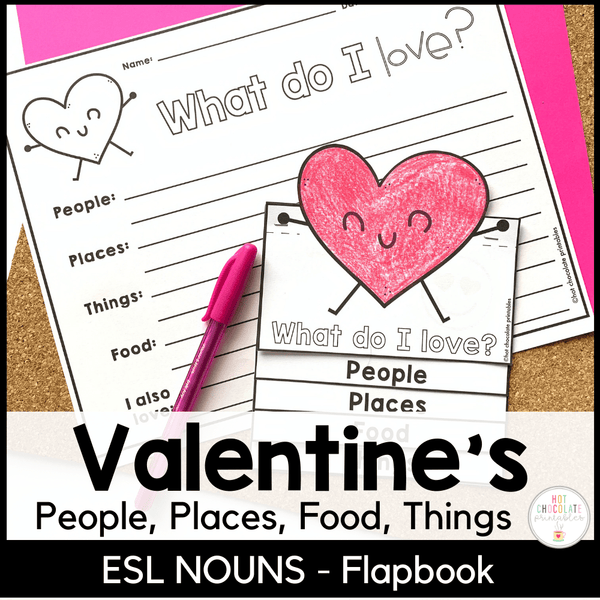 ESL Valentine's Day Flap book - Nouns: People, Places, Things & Foods I love - Hot Chocolate Education