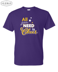 All You Need Is Cheer - DryBlend T-Shirt