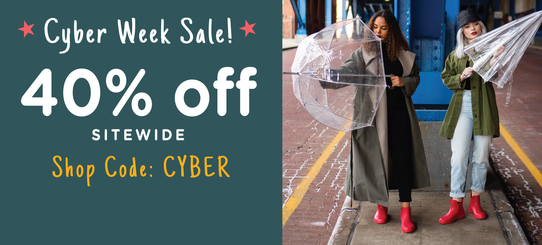 """Cyber Week Sale! 40% Off Sitewide Use Code CYBER"" on a dark green background with an image of two female models opening umbrellas and wearing red Cirrus Chelsea boots"