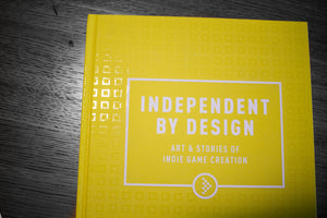 Independent By Design: Art & Stories of Indie Game Creation - Core Edition
