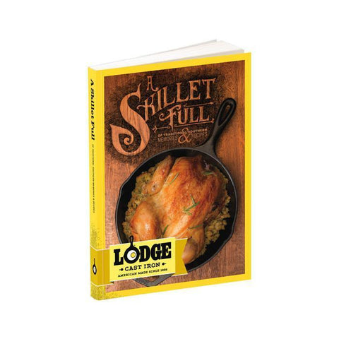 A Skillet Full of Traditional Southern Lodge Cast Iron Recipes & Memories by Lodge