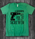 If Grandpa Can't Fix It Nobody Can - T-Shirt