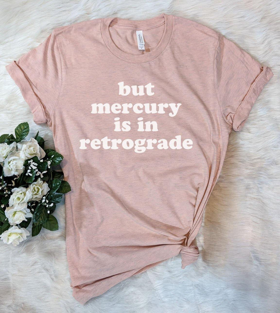 But Mercury Is In Retrograde - T-Shirt - House of Rodan
