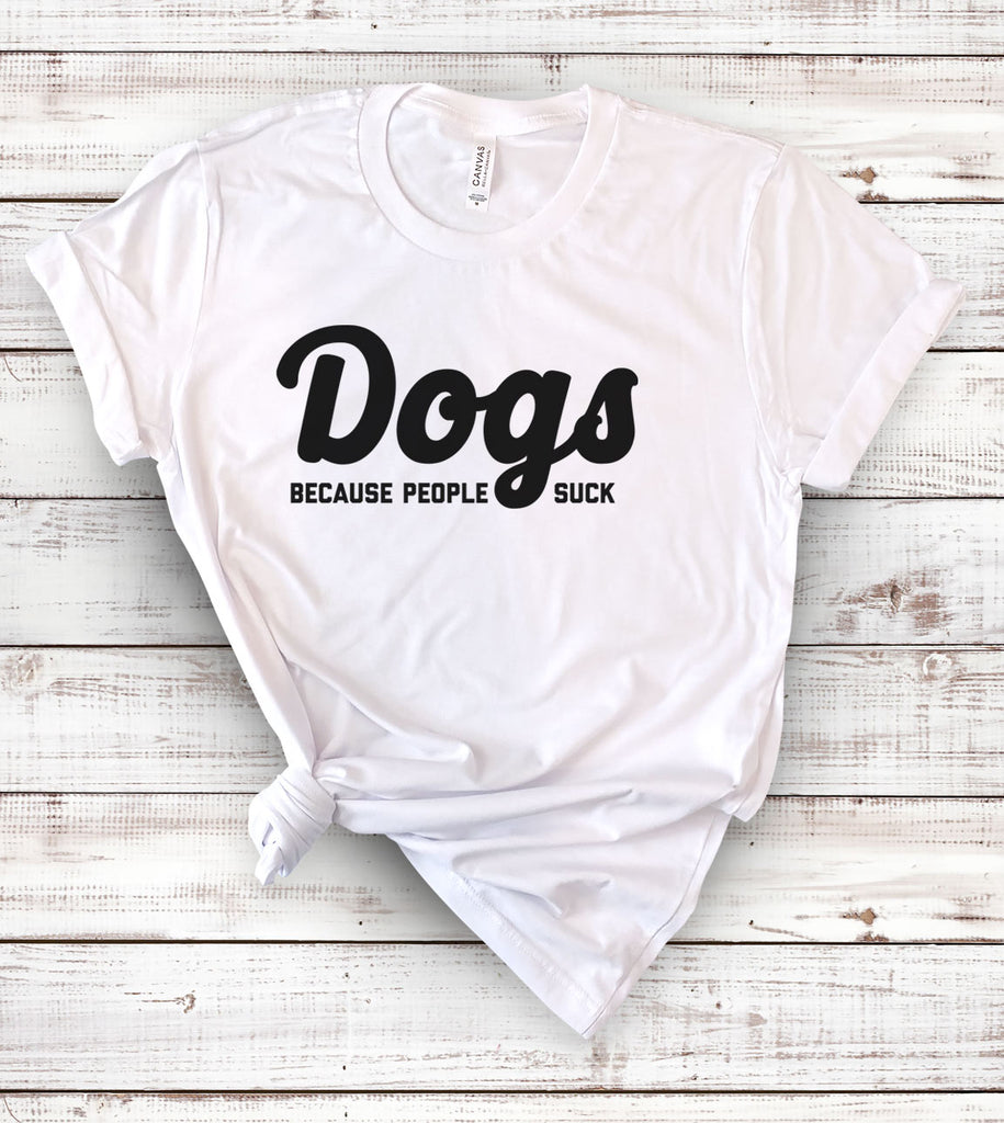 Dogs Because People Suck - T-Shirt