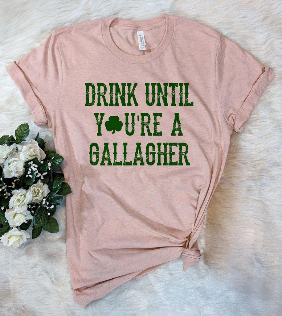 Drink Until Your A Gallagher -  Funny St Patrick's Day T-Shirt - House of Rodan