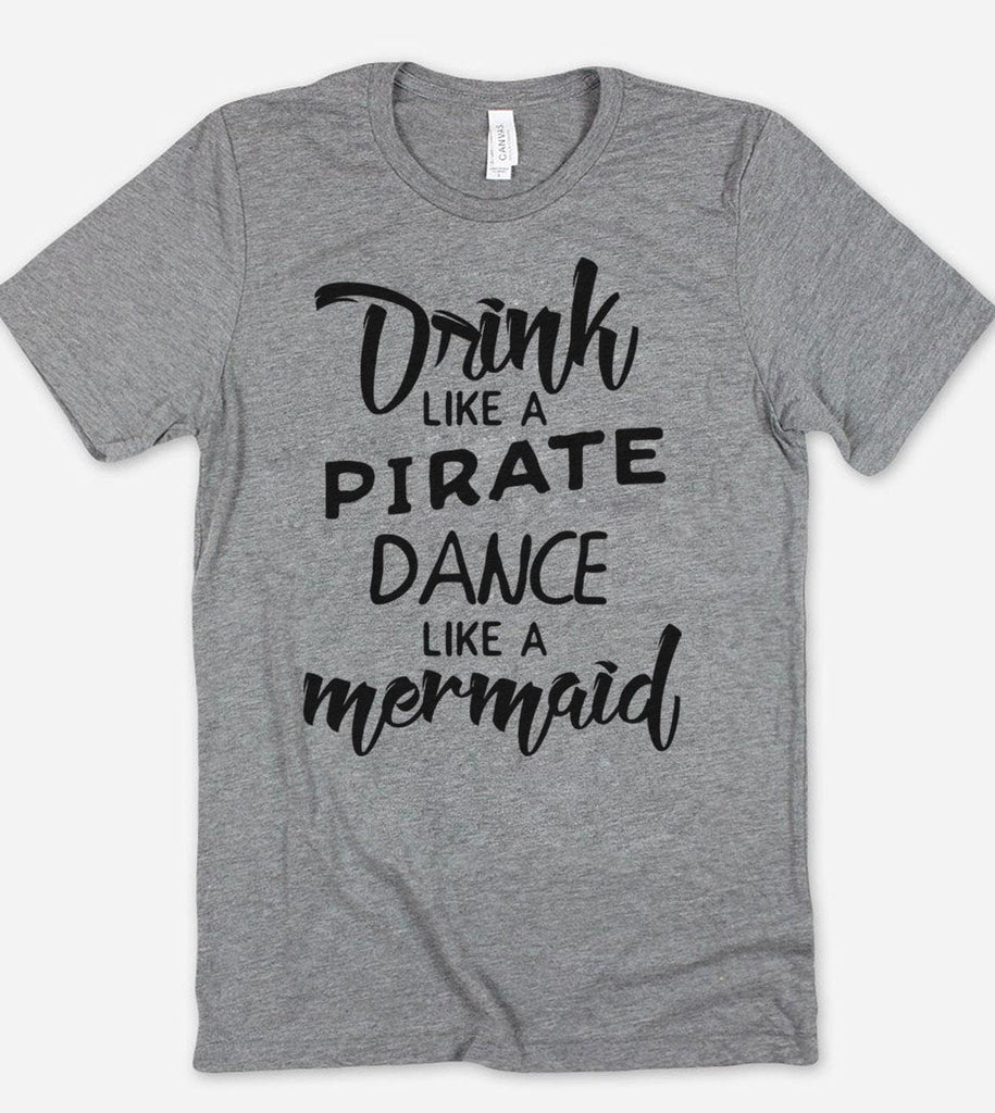Drink Like A Pirate, Dance Like A Mermaid - T-Shirt - House of Rodan