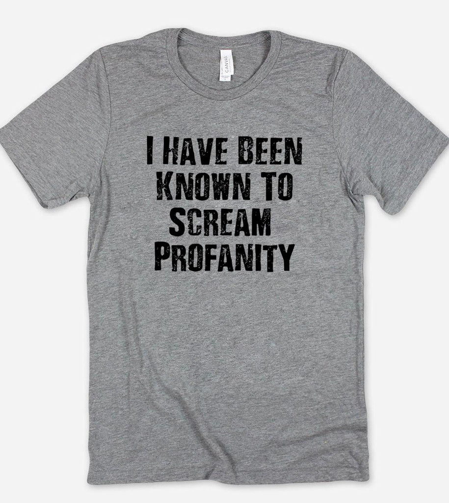 I Have Been Known To Scream Profanity T-Shirt - House of Rodan