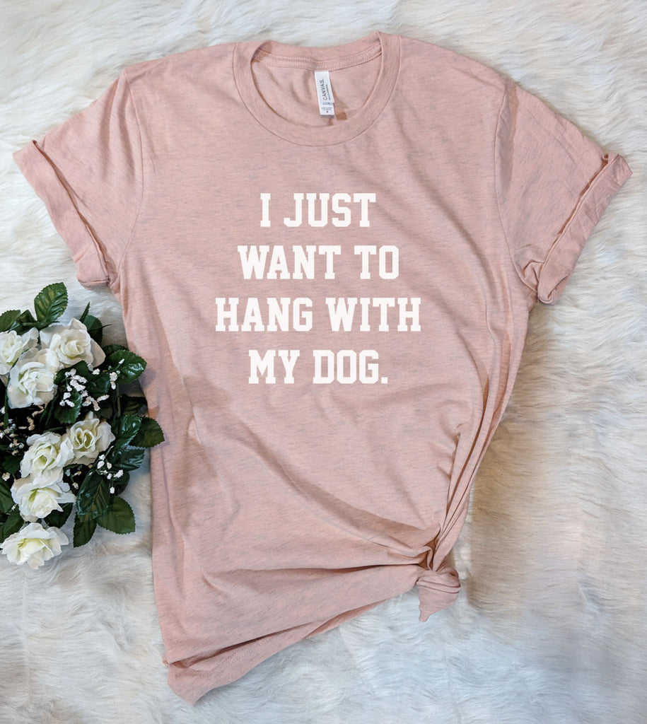 I Just Want To Hang With My Dogs - T-Shirt