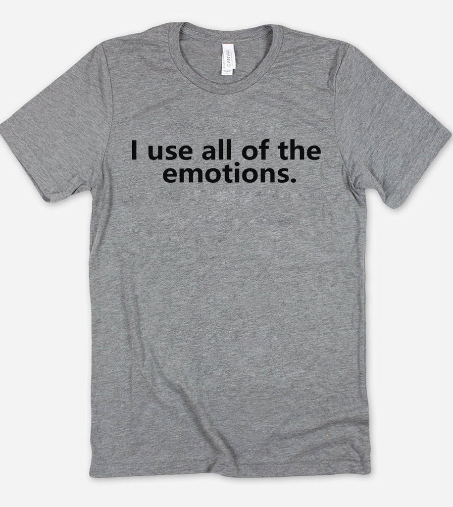 I Use All The Emotions - T-Shirt