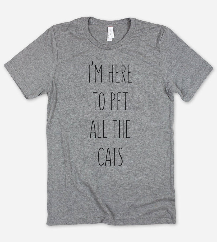 I'm Here To Pet All The Cats - T-Shirt
