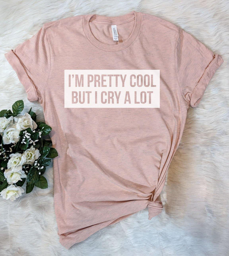 I'm Pretty Cool But I Cry A Lot T-Shirt - House of Rodan