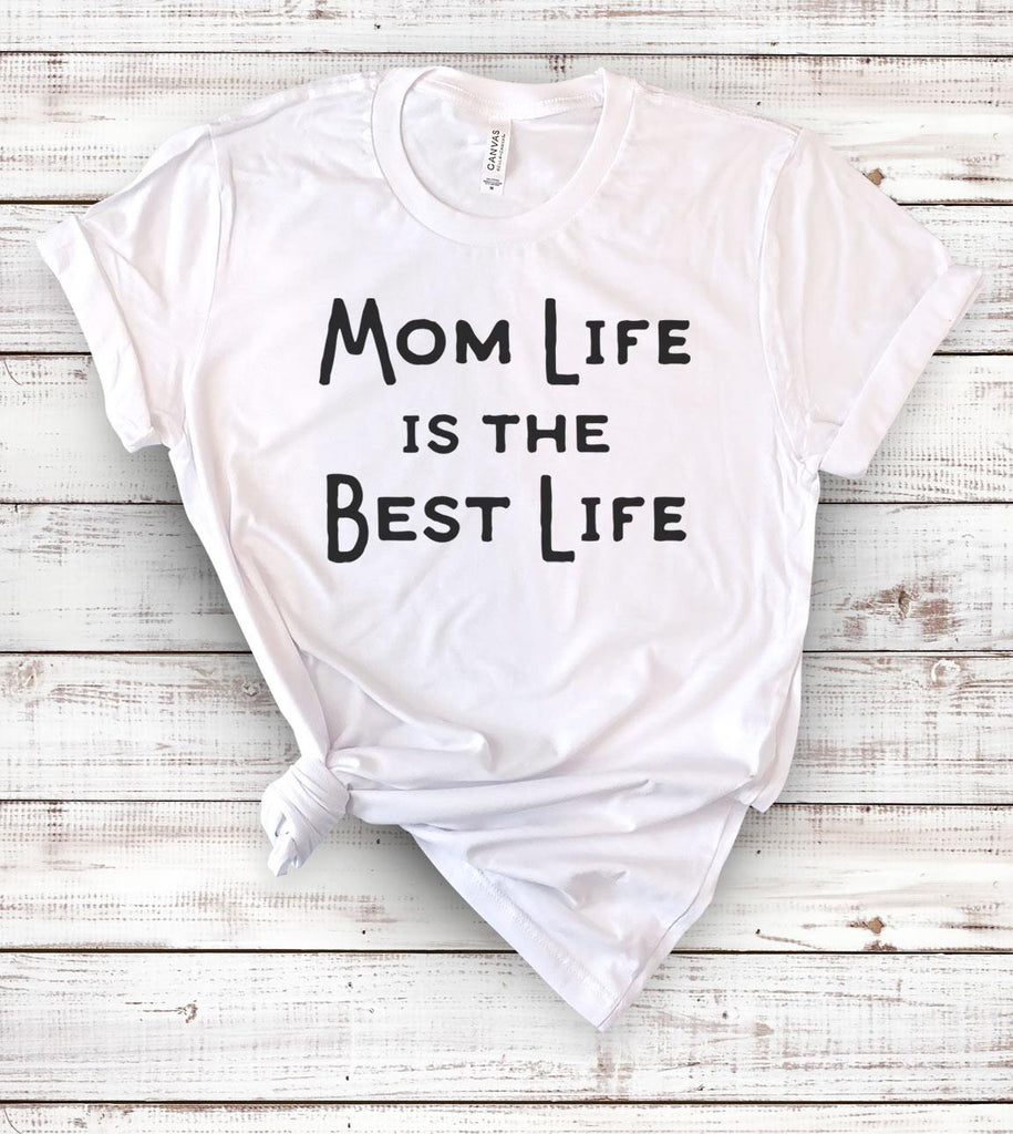 Mom Life Is The Best Life - T-Shirt