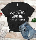 My Favorite Daughter Gave Me This Shirt - T-Shirt