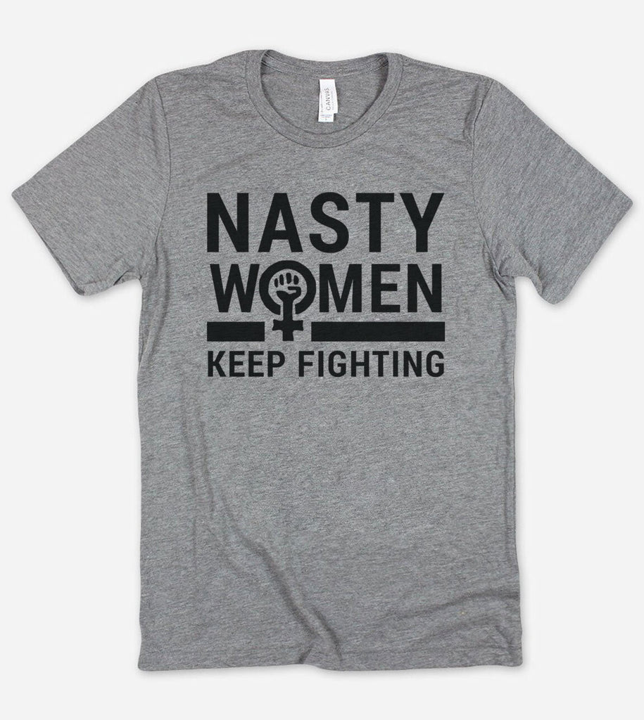 Nasty Women Keep Fighting - Feminist Me Too T-Shirt
