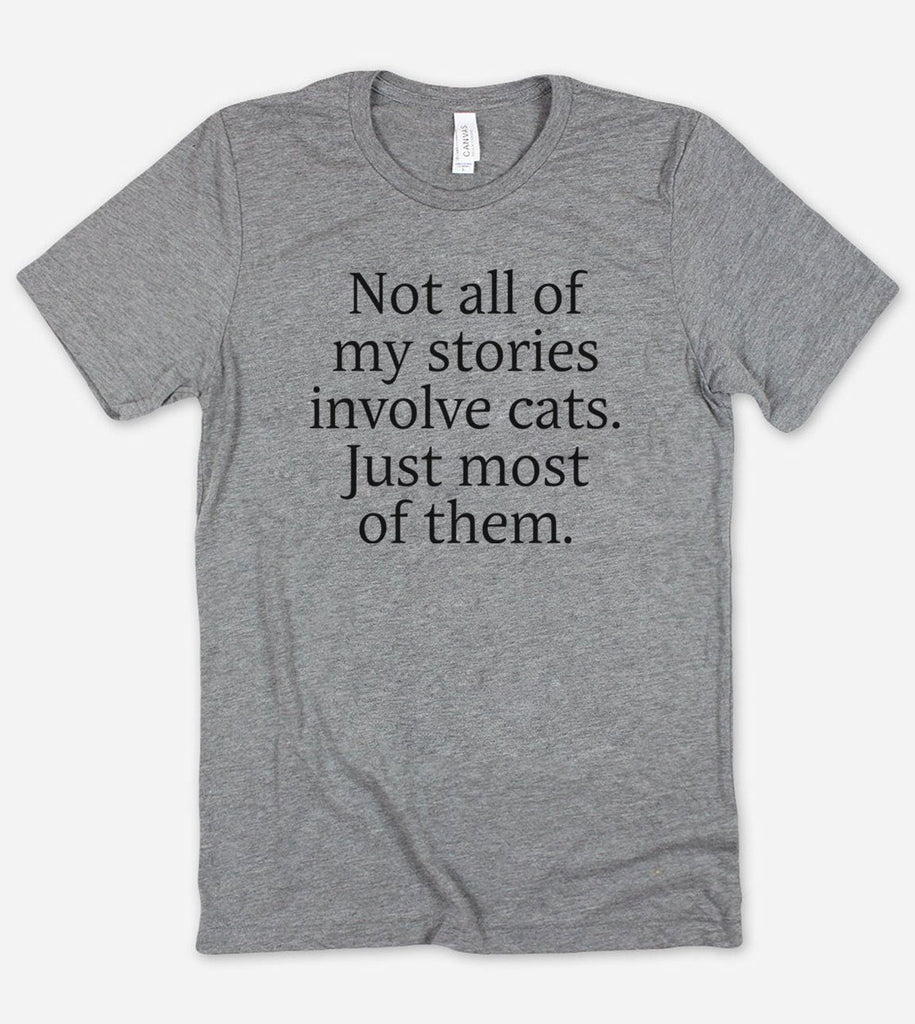 Not All My Stories Involve Cats, Just Most Of Them - T-Shirt